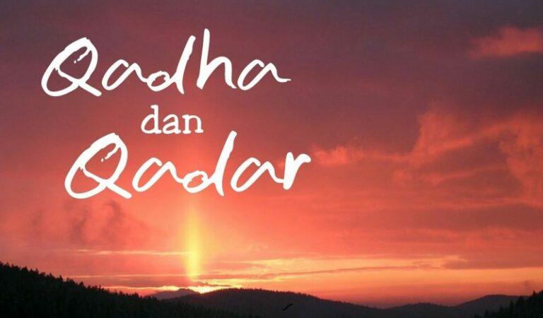 Mengapa Kita Harus Percaya Kepada Qada dan Qadar